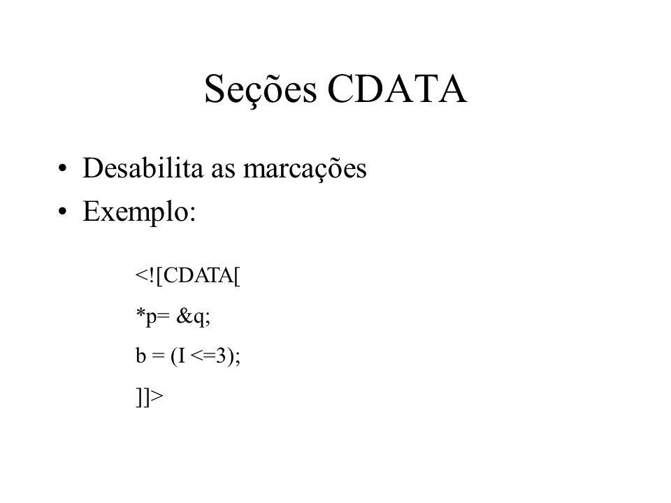 Seções CDATA Desabilita as marcações Exemplo: <![CDATA[ *p= &q;